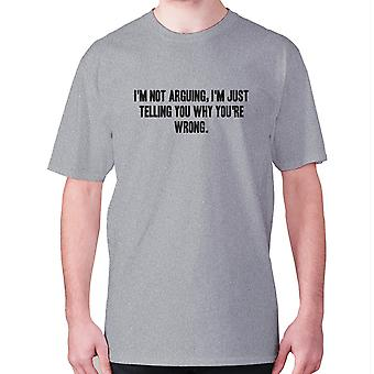Mens funny t-shirt slogan tee novelty humour hilarious -  I'm not arguing, I'm just telling you why you're wrong