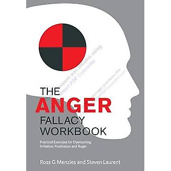 The Anger Fallacy Workbook Practical Exercises for Overcoming Irritation Frustration and Anger by Menzies & Ross G