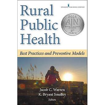 Rural Public Health Best Practices and Preventive Models by Warren & Jacob C.