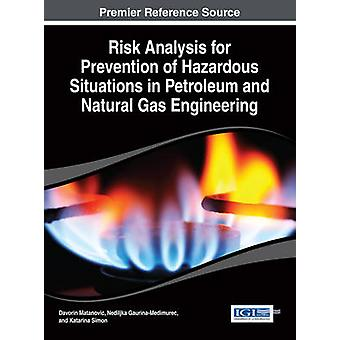 Risk Analysis for Prevention of Hazardous Situations in Petroleum and Natural Gas Engineering by Matanovic & Davorin