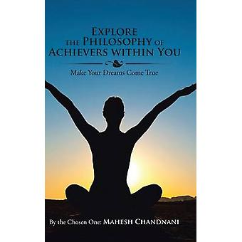 Explore the Philosophy of Achievers within You Make Your Dreams Come True by By the Chosen One Mahesh Chandnani