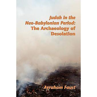 Judah in the NeoBabylonian Period The Archaeology of Desolation by Faust & Avi
