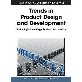 Handbook of Research on Trends in Product Design and Development Technological and Organizational Perspectives 1 Volume by Silva & Arlindo