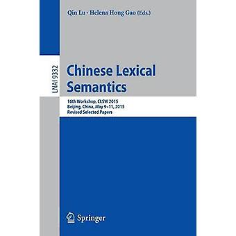 Chinese Lexical Semantics  16th Workshop CLSW 2015 Beijing China May 911 2015 Revised Selected Papers by Lu & Qin