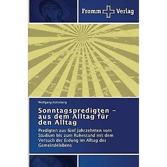 Sonntagspredigten  Aus Dem Alltag Fur Den Alltag by Kolnsberg Wolfgang