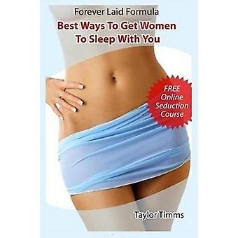 Forever Laid Formula Best Ways To Get Women To Sleep With You by Timms & Taylor
