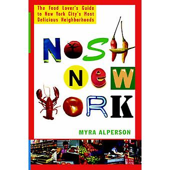 Nosh New York The Food Lovers Guide to New York Citys Most Delicious Neighborhoods by Alperson & Myra