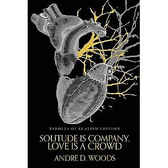 Solitude is Company Love is a Crowd Riddles of Realism Edition by Woods & Andre D