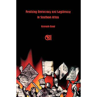 Realising Democracy and Legitimacy in Southern Africa by Good & Kenneth & Professor