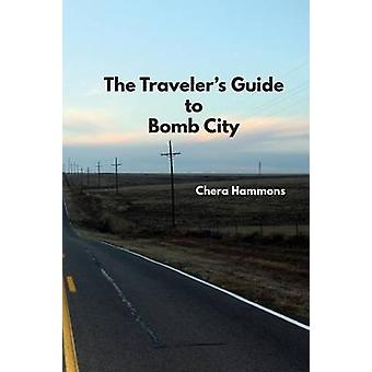 The Travelers Guide to Bomb City by Hammons & Chera