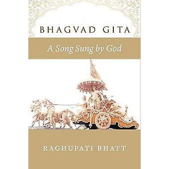 Bhagvad Gita A Song Sung by God by Bhatt & Raghupati