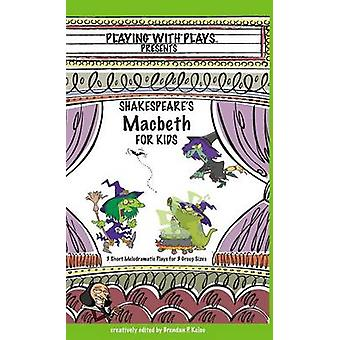 Shakespeares Macbeth for Kids 3 Short Melodramatic Plays for 3 Group Sizes by Kelso & Brendan P