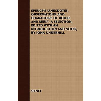 Spences Anecdotes Observations and Characters of Books and Men. A Selection Edited with an Introduction and Notes by John Underhill by Spence