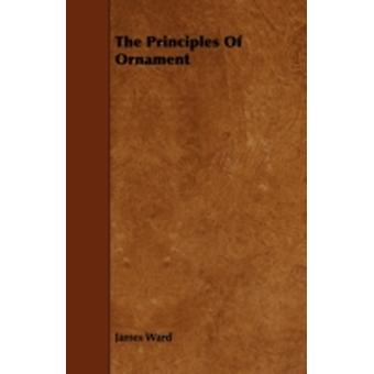 The Principles Of Ornament by Ward & James