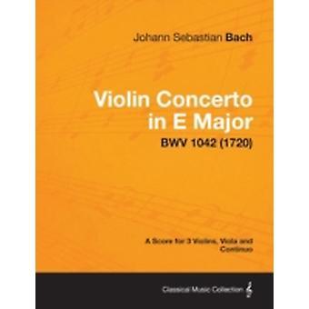 Violin Concerto in E Major  A Score for 3 Violins Viola and Continuo BWV 1042 1720 by Bach & Johann Sebastian