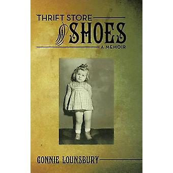 Thrift Store Shoes A Memoir by Lounsbury & Connie