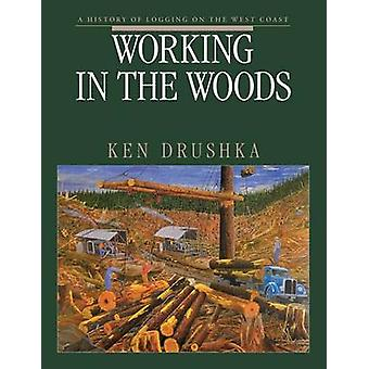 Working in the Woods by Drushka & Ken