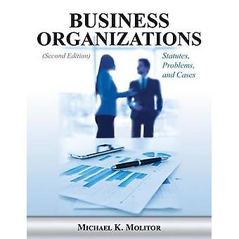 Business Organizations Statutes Problems and Cases Second Edition by Molitor & Michael K.