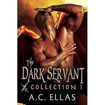 The Dark Servant Collection 1 by Ellas & A. C.