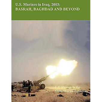 U.S. Marine in Iraq 2003  Basrah Baghdad and Beyond U.S. Marines Global War on Terrorism series by Reynolds & Nicholas E.