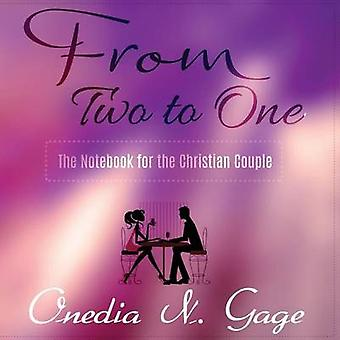 From Two to One The Notebook for the Christian Couple by GAGE & ONEDIA NICOLE