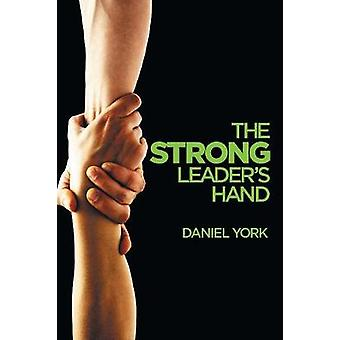 The Strong Leaders Hand  6 ESSENTIAL ELEMENTS EVERY LEADER MUST MASTER by York & Daniel
