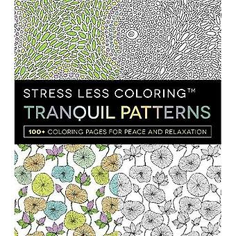 Stress Less Coloring Tranquil Patterns: 100 Coloring Pages for Peace and Relaxation