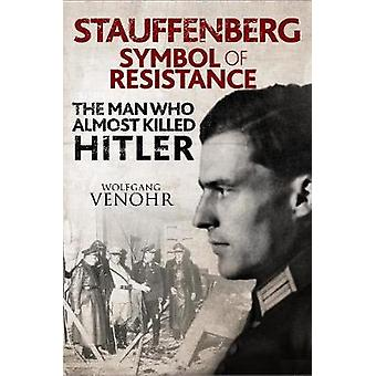 Stauffenberg - Symbol of Resistance - The Man Who Almost Killed Hitler
