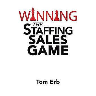 Winning the Staffing Sales Game - The Definitive Game Plan for Sales S