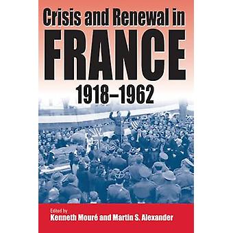 Crisis and Renewal in France - 1918-1962 by Martin S. Alexander - 978