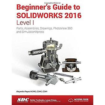 Beginner's Guide to Solidworks 2016 - Level 1 - Parts - Assemblies - D