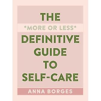 The More or Less Definitive Guide to Self-Care by Anna Borges - 97816
