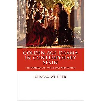 Golden Age Drama in Contemporary Spain - The Comedia on Page - Stage a