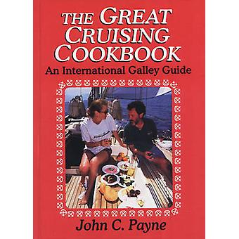 The Great Cruising Cookbook - An International Galley Guide by John C.