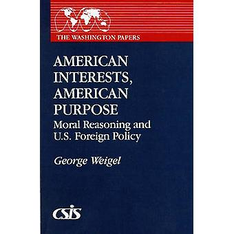 American Interests - American Purpose - Moral Reasoning and U.S.Foreig