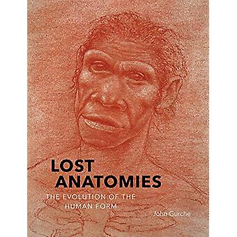 Lost Anatomies - The Evolution of the Human Form by John Gurche - 9781