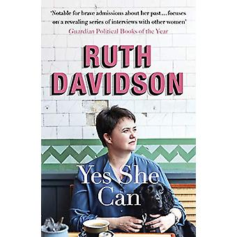 Yes She Can - Why Women Own The Future by Ruth Davidson - 978147365925