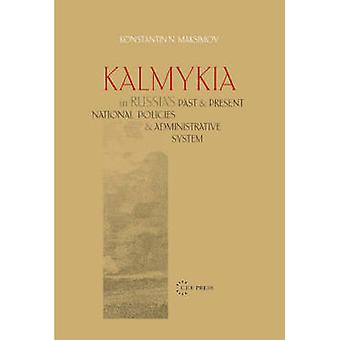 Kalmykia in Russia's Past and Present National Policies and Administr