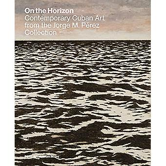On the Horizon - Contemporary Cuban Art from the Jorge M. Perez Collec