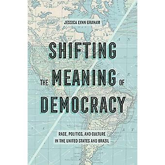 Shifting the Meaning of Democracy - Race - Politics - and Culture in t