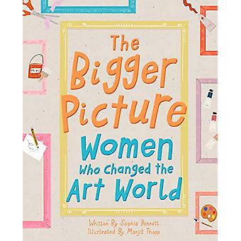 The Bigger Picture - Women Who Changed the Art World by Sophia Bennett