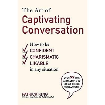 The Art of Captivating Conversation - How to Be Confident - Charismati