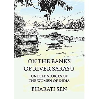 On the Banks of River Sarayu - Untold Stories of the Women of India by