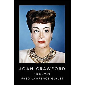 Joan Crawford - The Last Word by Fred Lawrence Guiles - 9781684424818