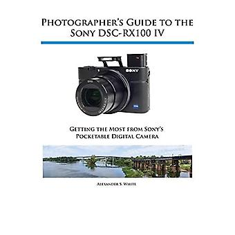 Photographer's Guide to the� Sony Dsc-Rx100 IV