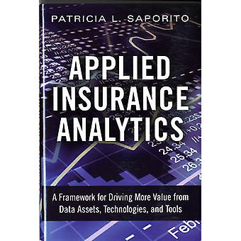 Applied Insurance Analytics - A Framework for Driving More Value from