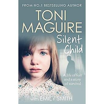 Silent Child  From no.1 bestseller Toni Maguire comes a new true story of abuse and survival by Toni Maguire