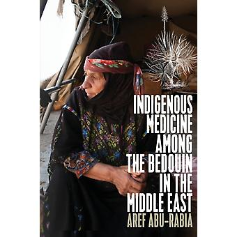 Indigenous Medicine Among the Bedouin in the Middle East by AbuRabia & Aref
