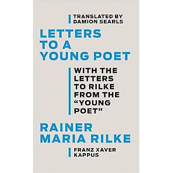 Letters to a Young Poet  With the Letters to Rilke from the Young Poet by Rainer Maria Rilke & Franz Xaver Kappus & Damion Searls