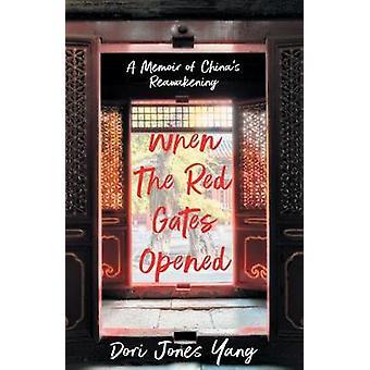 When The Red Gates Opened A Memoir of China's Reawakening
